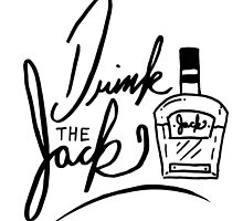 Drink the Jack!  by NMGraphics