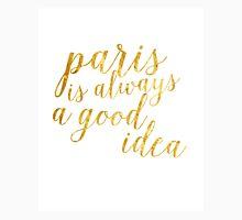 Gold Foil Paris Is Always A Good Idea Unisex T-Shirt