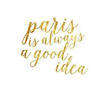 Gold Foil Paris Is Always A Good Idea Photographic Print
