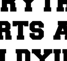 Everything Hurts and Im Dying Sticker