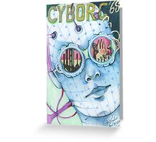 Cyborg ' 68 ( The Replicant ) Greeting Card