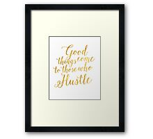 Gold Foil Good Things Come To Those Who Hustle Framed Print