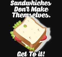 Sandwiches Dont Make Themselves Unisex T-Shirt