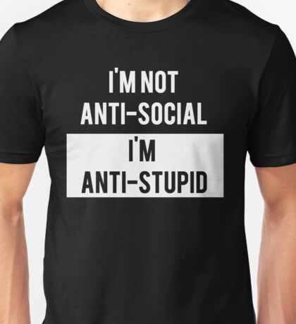 Anti-Social Vs Anti-Stupid Unisex T-Shirt