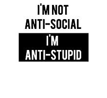 Anti-Social Vs Anti-Stupid Photographic Print