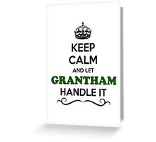 Keep Calm and Let GRANTHAM Handle it Greeting Card