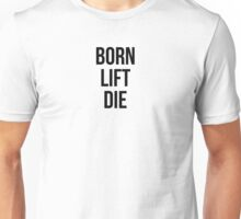 BORN, LIFT, DIE Unisex T-Shirt
