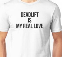 DEADLIFT IS MY REAL LOVE Unisex T-Shirt