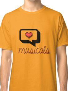 Love Musicals? Classic T-Shirt