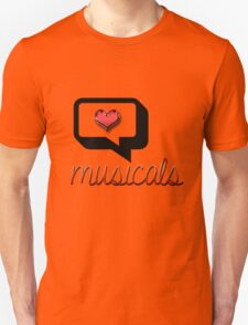Love Musicals? Unisex T-Shirt