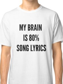 MY BRAIN IS 80% SONG LYRICS Classic T-Shirt