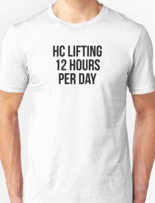 HC LIFTING 12 HOURS PER DAY T-Shirt