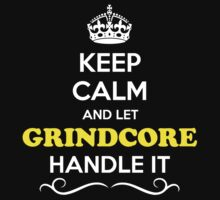 Keep Calm and Let GRINDCORE Handle it by Neilbry