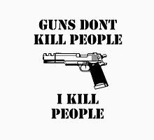 Guns dont kill people, i kill people Unisex T-Shirt