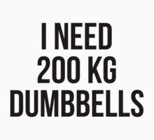 I NEED 200 KG DUMBBELLS by Musclemaniac