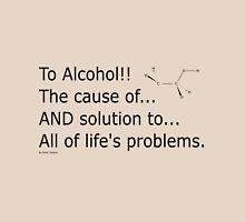 To alcohol!!! Unisex T-Shirt