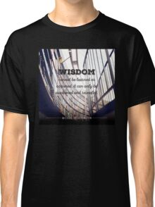 Wisdom Can't be Learned Classic T-Shirt