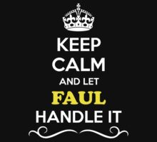 Keep Calm and Let FAUL Handle it by gradyhardy