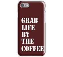 GRAB LIFE BY THE COFFEE iPhone Case/Skin