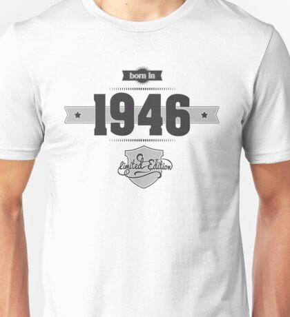 Born in 1946 Unisex T-Shirt