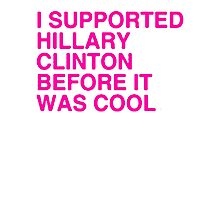 I Supported Hillary Before It Was Cool [Pink] Photographic Print