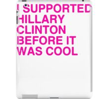 I Supported Hillary Before It Was Cool [Pink] iPad Case/Skin
