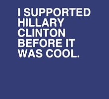 I Supported Hillary Before It Was Cool [White] Womens Fitted T-Shirt