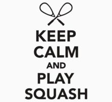 Keep calm and play Squash by Designzz