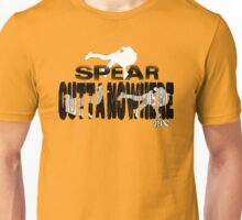 Spear Outta Nowhere! Unisex T-Shirt