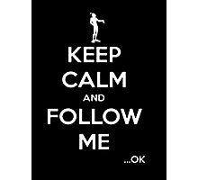 Keep Calm And Follow Me Ok - Tshirts & Hoodies Photographic Print