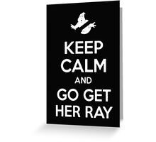 Keep Calm And Go Get Her Ray - Tshirts & Hoodies Greeting Card