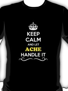 Keep Calm and Let ACHE Handle it T-Shirt