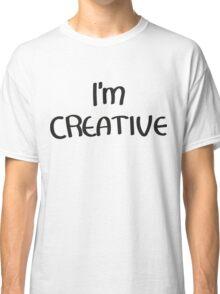 I'm Creative Classic T-Shirt