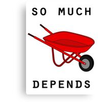 So much depends upon a red wheelbarrow Canvas Print
