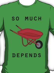 So much depends upon a red wheelbarrow T-Shirt