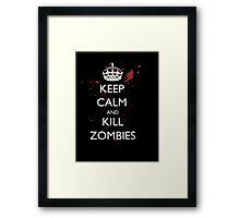 Keep Calm And Kill Zombies - Tshirts & Hoodies Framed Print