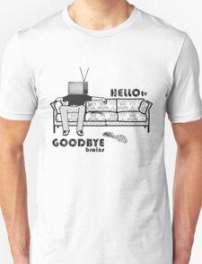 - Hello, TV! and Goodbye, brains! T-Shirt