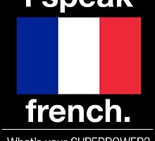 I SPEAK FRENCH. WHAT'S YOUR SUPERPOWER by fandesigns