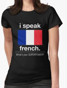 I SPEAK FRENCH. WHAT'S YOUR SUPERPOWER Womens Fitted T-Shirt