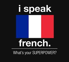 I SPEAK FRENCH. WHAT'S YOUR SUPERPOWER Unisex T-Shirt