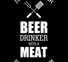 JUST ANOTHER BEER DRINKER WITH A MEAT RUBBING PROBLEM by fandesigns