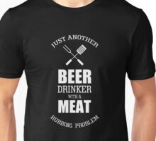 JUST ANOTHER BEER DRINKER WITH A MEAT RUBBING PROBLEM Unisex T-Shirt