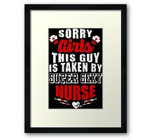 SORRY GIRLS THIS GUY IS TAKEN BY SUPER SEXY NURSE Framed Print