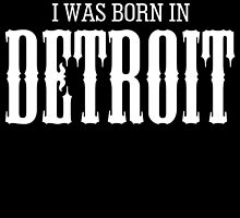 YOU CAN'T SCARE ME I WAS BORN IN DETROIT by fandesigns