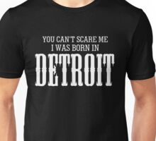 YOU CAN'T SCARE ME I WAS BORN IN DETROIT Unisex T-Shirt