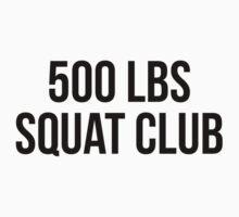 500 LBS SQUAT CLUB by Musclemaniac