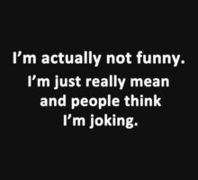 I'm Actually Not Funny.... by Chris  Bradshaw