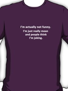 I'm Actually Not Funny.... T-Shirt