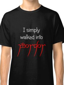 I simply walked into Mordor (White Text) Classic T-Shirt