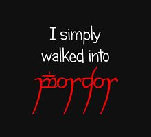 I simply walked into Mordor (White Text) Unisex T-Shirt